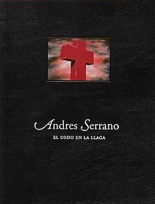 Image for ANDRES SERRANO : EL DEDO EN LA LLAGA