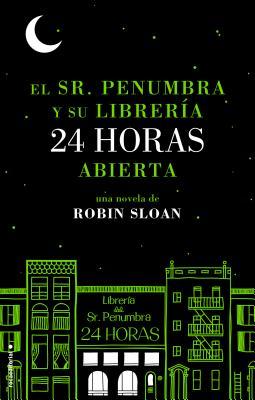 Sr. Penumbra y su libreria 24 horas abierta, El (Spanish Edition), Robin Sloan (Author)