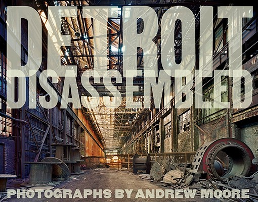 Andrew Moore: Detroit Disassembled, Andrew Moore, Philip Levine