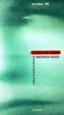 Image for Invideo 98: Uncommon Places, Luoghi Non Comuni : Video D'Arte E Ricerca, Experimental and Art Video
