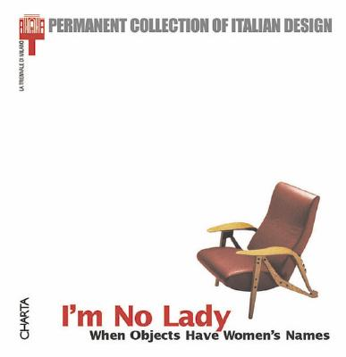 Image for I'M NO LADY : WHEN OBJECTS HAVE WOMEN'S