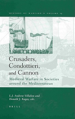 Image for Crusaders, Condottieri, and Cannon: Medieval Warfare in Societies Around the Mediterranean (History of Warfare, 13)