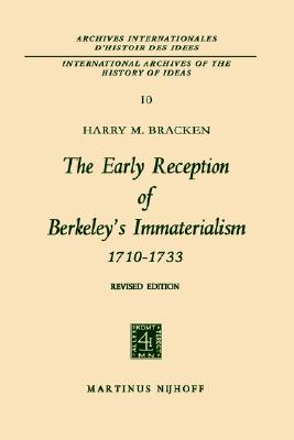 The Early Reception of Berkeley?s Immaterialism 1710?1733 (International Archives of the History of Ideas   Archives internationales d'histoire des id�es), Bracken, Harry M.