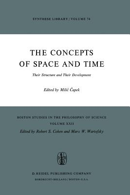 022: The Concepts of Space and Time: Their Structure and Their Development (Boston Studies in the Philosophy and History of Science)
