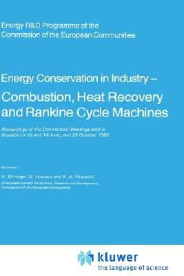 Energy Conserve in Industry _ Combustion, Heat Recovery and Rankine Cycle Machines: Proceedings of the Contractors' Meetings held in Brussels on 10 and 18 June, and 29 October 1982