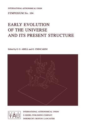 Early Evolution of the Universe and its Present Structure (International Astronomical Union Symposia)