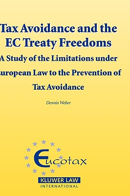 Image for Tax Avoidance and the EC Treaty Freedoms: A Study on the Limitations under European Law to the prevention of tax avoidance (EUCOTAX Series on European Taxation Series Set)