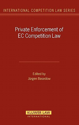 Private Enforcement of EC Competition Law, Basedow, Jurgen (edited by)