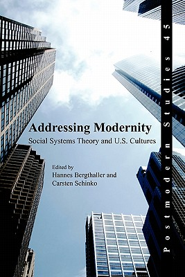 Addressing Modernity: Social Systems Theory and U.S. Cultures. (Postmodern Studies)