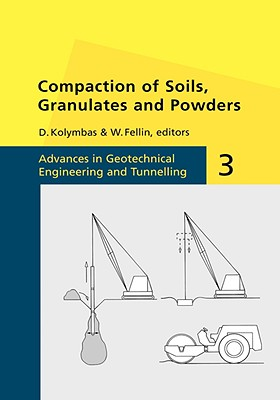 Compaction of Soils, Granulates and Powders (Advances in Geotechnical Engineering & Tunneling)
