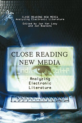 Image for Close Reading New Media: Analyzing Electronic Literature (Symobolae, Facultatis Litterarum Lovaniensis, Series d Litteraria)