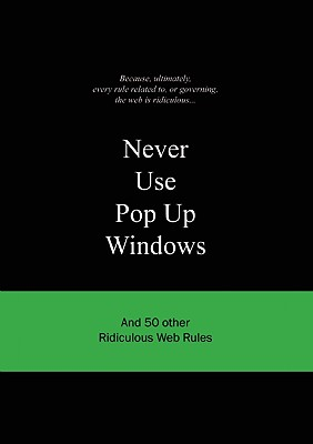 Never Use Pop Up Windows: And 50 Other Ridiculous Web Rules (Ridiculous Design Rules), van Gaalen, Anneloes