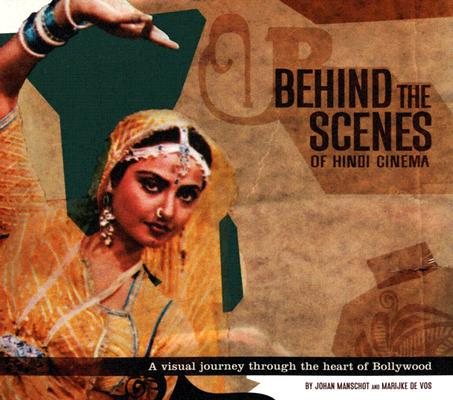 Behind The Scenes Of Hindi Cinema, Johan Manschot (Editor), Marijke de Vos (Editor)