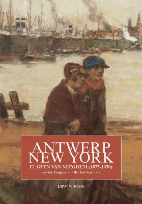 Antwerp New York: Eugeen Van Mieghem (1875-1930) And The Emigrants of the Red Star Line