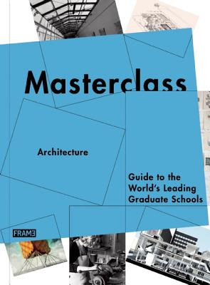 Image for Masterclass: Architecture: Guide to the World's Leading Graduate Schools