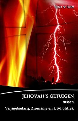 De verborgen macht achter de Jehovah's getuigen: Jehovah's getuigen tussen vrijmetselarij, zionisme en U.S. Politiek (Dutch Edition), de Ruiter, Robin