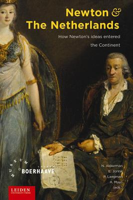 Image for Newton and the Netherlands: How Isaac Newton was Fashioned in the Dutch Republic (AUP - Leiden University Press)