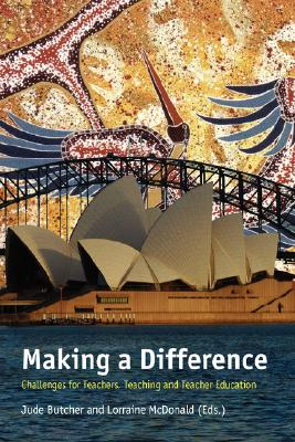 Making a Difference: Challenges for Teachers, Teaching and Teacher Education