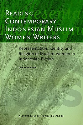 Image for Reading Contemporary Indonesian Muslim Women Writers: Representation, Identity and Religion of Muslim Women in Indonesian Fiction (ICAS Publications)