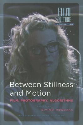 Image for Between Stillness and Motion: Film, Photography, Algorithms (Amsterdam University Press - Film Culture in Transition)