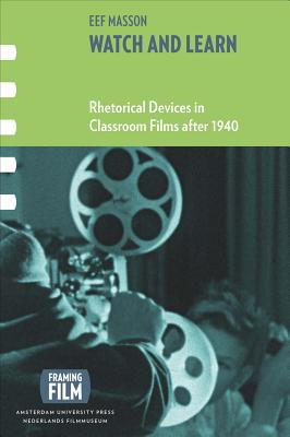 Image for Watch and Learn: Rhetorical Devices in Classroom Films after 1940 (AUP - Framing Film)