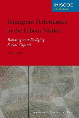 Image for Immigrant Performance in the Labour Market: Bonding and Bridging Social Capital (Amsterdam University Press - IMISCOE Research)