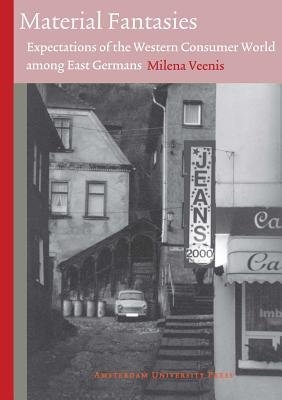 Image for Material Fantasies: Expectations of the Western Consumer World among the East Germans (Technology and European History Series)