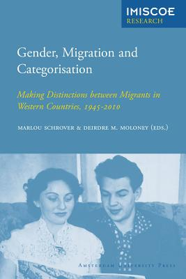 Gender, Migration and Categorisation: Making Distinctions between Migrants in Western Countries, 1945-2010 (Amsterdam University Press - IMISCOE Research), Marlou Schrover (Editor), Deirdre M. Moloney (Editor)