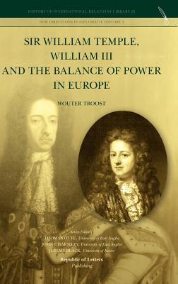 Sir William Temple, William III and the Balance of Power in Europe, Troost, Wouter