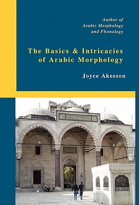 The Basics & Intricacies of Arabic Morphology, Akesson, Joyce