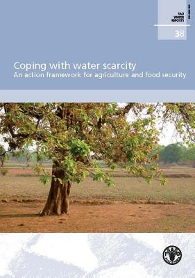 Coping With Water Scarcity: An Action Framework for Agriculture and Food Security (FAO Water Reports), Food and Agriculture Organization of the United Nations