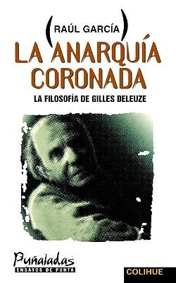 Image for La Anarquia Coronada: La Filosofia de Gilles Deleuze (Spanish Edition)