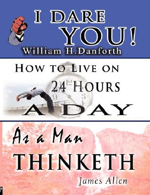 I Dare You!;  As a Man Thinketh; How to Live on 24 Hours a Day, Danforth, William H.; Allen, James; Bennett, Arnold
