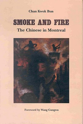 Image for Smoke and Fire: The Chinese in Montreal