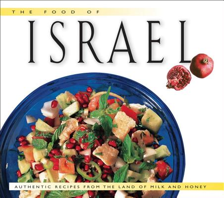 Image for Food of Israel: Authentic Recipes from the Land of Milk and Honey (Food Of The World Cookbooks)