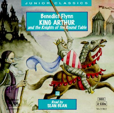King Arthur and the Knights of the Round Table (Junior Classics), Benedict Flynn