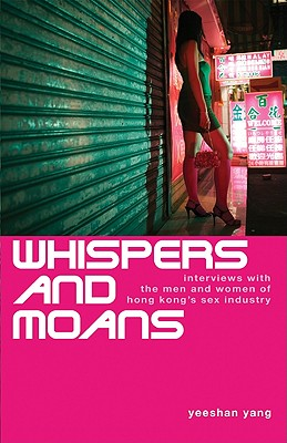 Image for Whispers and Moans: Interviews with the men and women of hong kong's sex industry