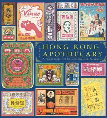 Image for Hong Kong Apothecary; A Vistual History of Chinese Medicine Packaging