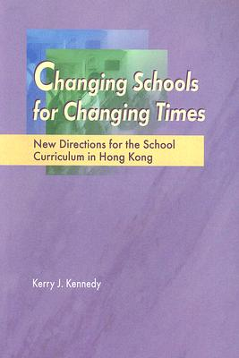 Image for Changing Schools for Changing Times: New Directions for the School Curriculum in Hong Kong