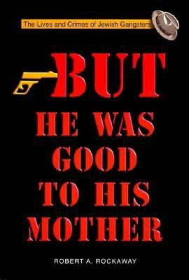 Image for But He Was Good to His Mother: The Lives and Crimes of Jewish Gangsters
