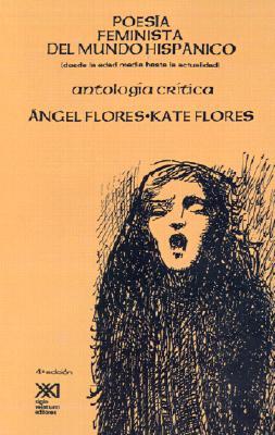 Poesia feminista del mundo hispanico (desde la Edad Media hasta la actualidad). Antologia critica (Spanish Edition), Angel Flores