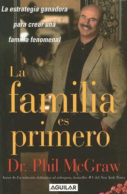 La Familia es Primero: La Estrategia Ganadora para Crear una Familia Fenomenal (Family First), McGraw, Dr. Phil