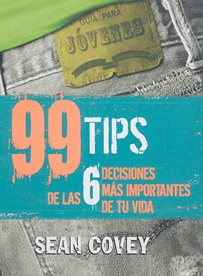 99 Tips De Las 6 Decisiones Mas Importantes De Tu Vida/ 99 Tips of the 6 most Important Decisions of Your Life (Spanish Edition), Sean Covey