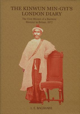 Image for The Kinwun Min-Gyi's London Diary: The First Mission of a Burmese Minister to Britain, 1872