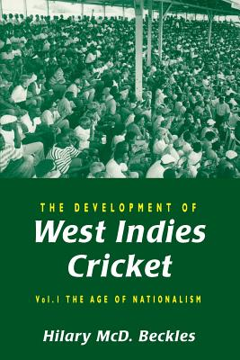 Image for The Development of West Indies Cricket: Vol. 1 the Age of Nationalism