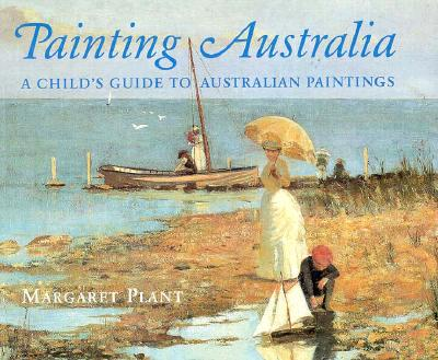 Image for Painting Australia: A Child's Guide to Australian Paintings