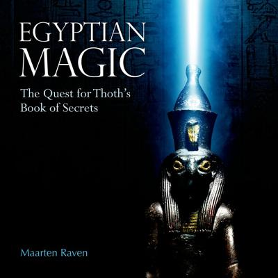 Egyptian Magic: The Quest for Thoth's Book of Secrets, Raven, Maarten J.