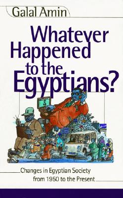 Image for Whatever Happened to the Egyptians? Changes in Egyptian Society from 1950 to the Present