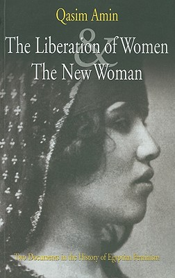 The Liberation of Women and The New Woman: Two Documents in the History of Egyptian Feminism, Qasim Amin