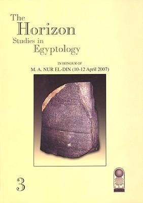 3: The Horizon: Studies in Egyptology in Honour of M.A. Nur el-Din